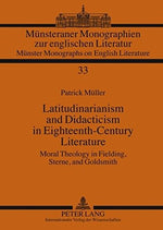 Latitudinarianism And Didacticism In Eighteenth-Century Literature: Moral Theology In Fielding, Sterne, And Goldsmith (Mnsteraner Monographien Zur ... / Mnster Monographs On English Literature)