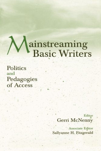 Mainstreaming Basic Writers: Politics And Pedagogies Of Access