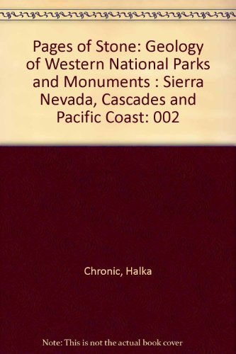 002: Pages Of Stone: Geology Of Western National Parks And Monuments : Sierra Nevada, Cascades And Pacific Coast (Pages Of Stone - Geology Of Western National Parks & Monumen)
