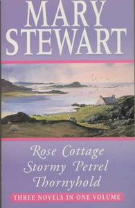 Mary Stewart Omnibus: Rose Cottage / Stormy Petrel / Thornyhold