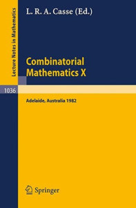 Combinatorial Mathematics X: Proceedings Of The Conference Held In Adelaide, Australia, August 23-27, 1982 (Lecture Notes In Mathematics)