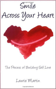 Smile Across Your Heart: The Process Of Building Self Love