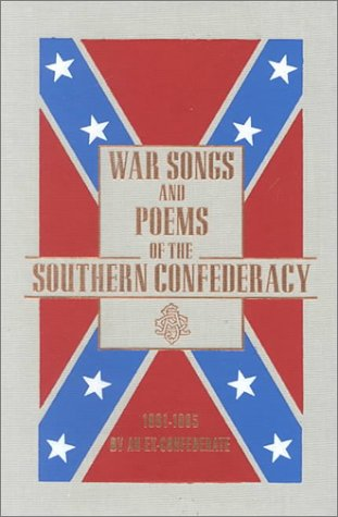 War Songs And Poems Of The Southern Confederacy 1861-1865