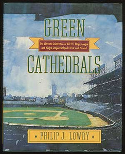 Green Cathedrals: The Ultimate Celebration Of All 271 Major League And Negro League Ballparks Past And Present