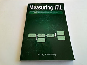 Measuring Itil: Measuring, Reporting And Modeling - The It Service Management Metrics That Matter Most To It Senior Executives