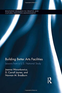 Building Better Arts Facilities: Lessons From A U.S. National Study. (Routledge Research In Creative And Cultural Industries Management)