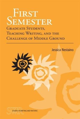 First Semester: Graduate Students, Teaching Writing, And The Challenge Of Middle Ground (Studies In Writing And Rhetoric)