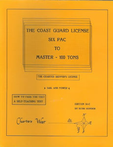 The Coast Guard License: Six Pac To Master-100 Tons- The Charter Skipper License- Sail And Power- How To Pass The Test- A Self-Teaching Text