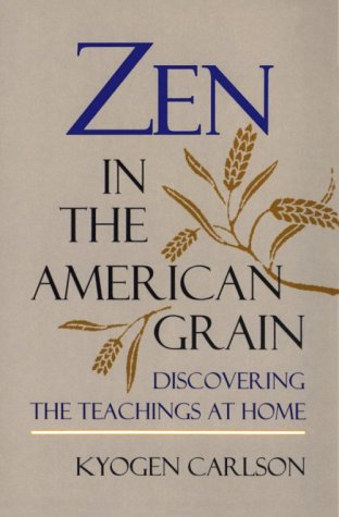 Zen In The American Grain: Discovering The Teachings At Home