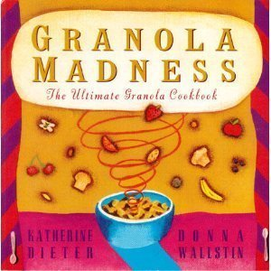 Granola Madness: The Ultimate Granola Cookbook