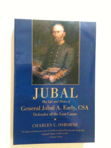Jubal: The Life And Times Of General Jubal A. Early, Csa, Defender Of The Lost Cause