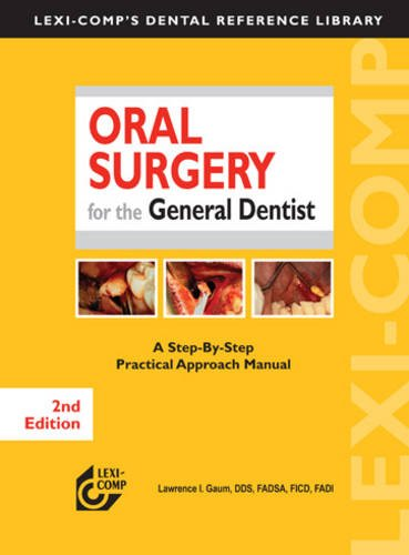 Lexi-Comp'S Oral Surgery For The General Dentist: A Step-By-Step Practical Approach Manual (Lexi-Comp'S Dental Reference Library)