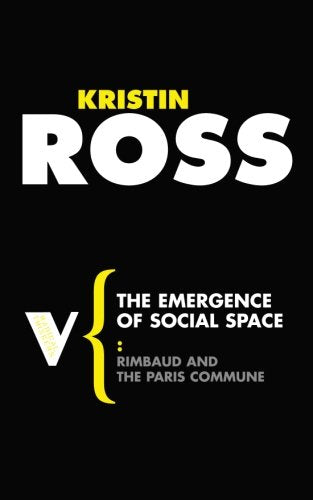 The Emergence Of Social Space: Rimbaud And The Paris Commune (Radical Thinkers)