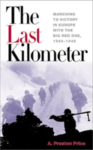The Last Kilometer: Marching To Victory In Europe With The Big Red One, 1944-1945 (Association Of The U.S. Army)