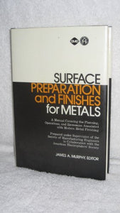 Surface Preparation And Finishes For Metals: A Manual Covering The Planning, Operations, And Economics Associated With Modern Metal Finishing
