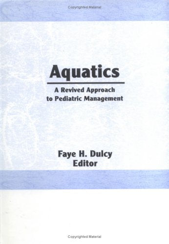 Aquatics: A Revived Approach To Pediatric Management (Physical & Occupational Therapy In Pediatrics)