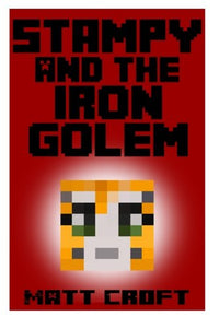 Stampy And The Iron Golem: Novel Inspired By Stampylongnose (Stampy'S Super Secret Sidequests) (Volume 2)