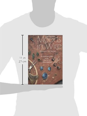Moods In Wire : An Extended Guide To The Fine Art Of Wirewrapping (2Nd Ed)
