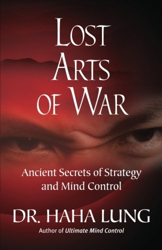 Lost Art Of War: Ancient Secrets Of Strategy And Mind Control