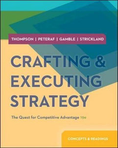 Crafting And Executing Strategy: Concepts And Readings (Crafting & Executing Strategy: Text And Readings)