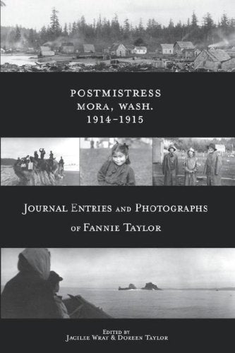 Postmistress-Mora, Wash. 1914-1915: Journal Entries And Photographs Of Fannie Taylor