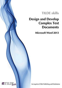 Microsoft Word 2013: Design And Develop Complex Text Documents (Tilde Skills)