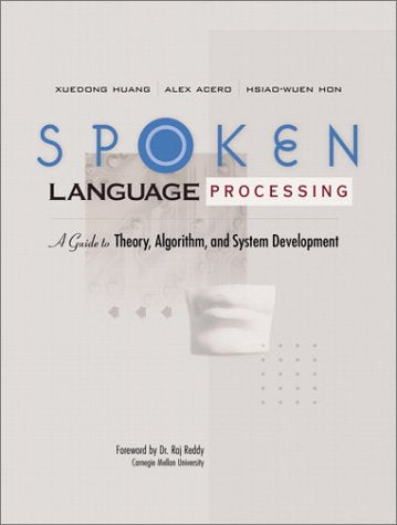 Spoken Language Processing: A Guide To Theory, Algorithm And System Development