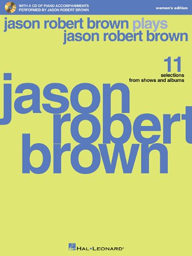 Jason Robert Brown Plays Jason Robert Brown: With A Cd Of Recorded Piano Accompaniments Performed By Jason Robert Brown Women'S Edition, Book/Cd