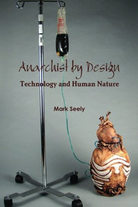 Anarchist By Design: Technology And Human Nature