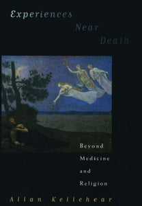 Experiences Near Death: Beyond Medicine And Religion