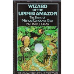 Wizard Of The Upper Amazon: The Story Of Manuel Cordova-Rios