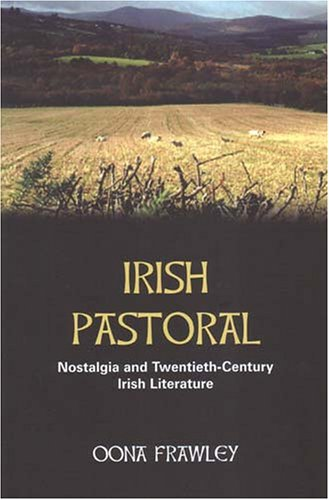 Irish Pastoral: Nostalgia In Twentieth-Century Irish Literature