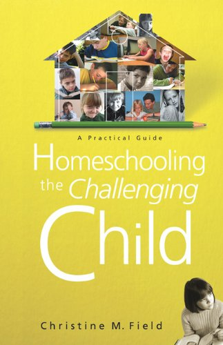 Homeschooling The Challenging Child: A Practical Guide