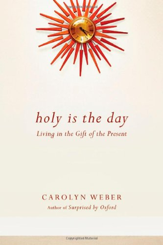 Holy Is The Day: Living In The Gift Of The Present