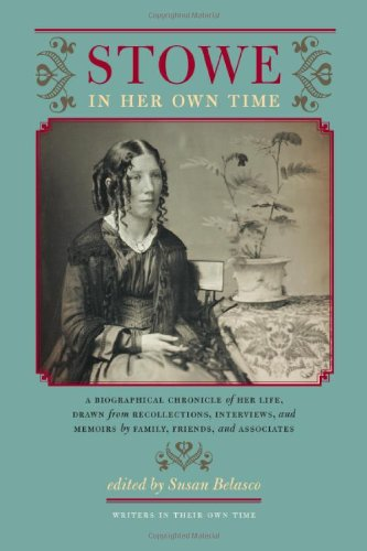 Stowe In Her Own Time: A Biographical Chronicle Of Her Life, Drawn From Recollections, Interviews, And Memoirs By Family, F (Writers In Their Own Time)