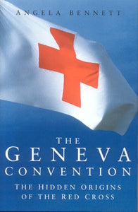 The Geneva Convention: The Hidden Origins Of The Red Cross