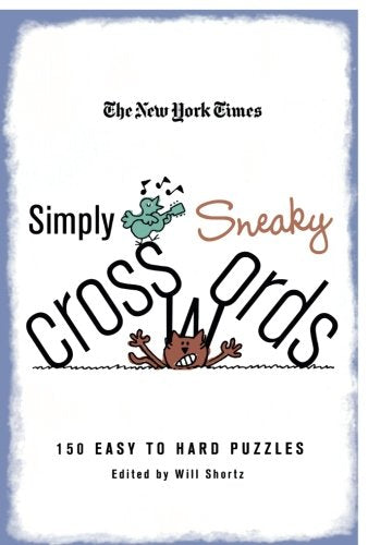 The New York Times Simply Sneaky Crosswords: 150 Easy To Hard Puzzles