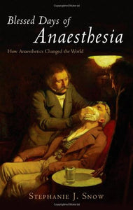 Blessed Days Of Anaesthesia: How Anaesthetics Changed The World