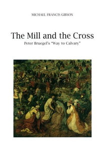 The Mill And The Cross - Peter Bruegel'S Way To Calvary