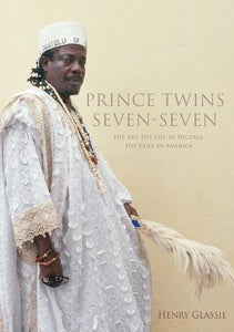 Prince Twins Seven-Seven: His Art, His Life In Nigeria, His Exile In America (African Expressive Cultures)