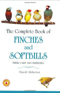 The Complete Book Of Finches And Softbills: Their Care And Breeding