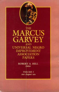The Marcus Garvey And Universal Negro Improvement Association Papers, Vol. I: 1826-August 1919