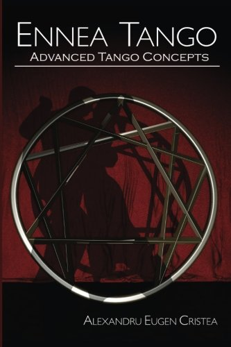 Ennea Tango: Advanced Tango Concepts (Gurdjieff Enneagram Applications) (Volume 1)