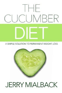 The Cucumber Diet: A Simple Solution To Permanent Weight Loss