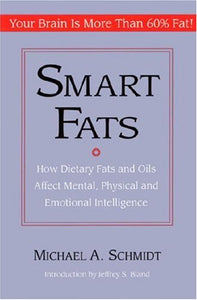 Smart Fats: How Dietary Fats And Oils Affect Mental, Physical And Emotional Intelligence