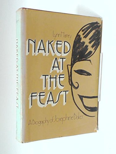 Naked At The Feast: A Biography Of Josephine Baker