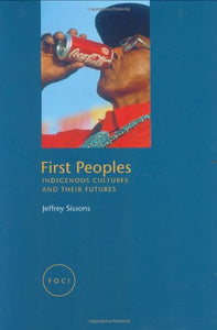 First Peoples: Indigenous Cultures And Their Futures (Focus On Contemporary Issues (Foci))
