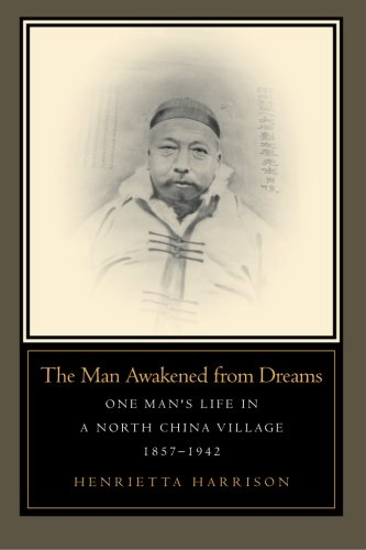 The Man Awakened From Dreams: One Mans Life In A North China Village, 1857-1942