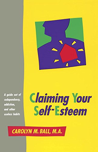 Claiming Your Self-Esteem: A Guide Out Of Codependency, Addiction, And Other Useless Habits