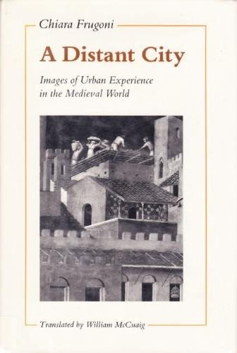 A Distant City: Images Of Urban Experience In The Medieval World